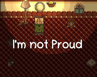 I'm not proud