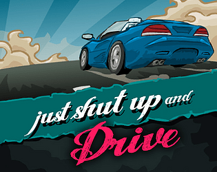 Just Shut Up and Drive [Free] [Racing] [Windows]
