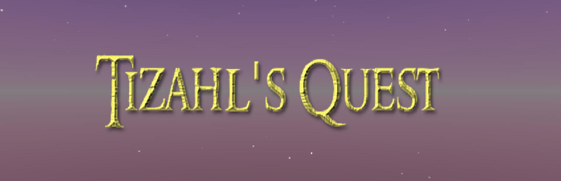 Tizahl's Quest