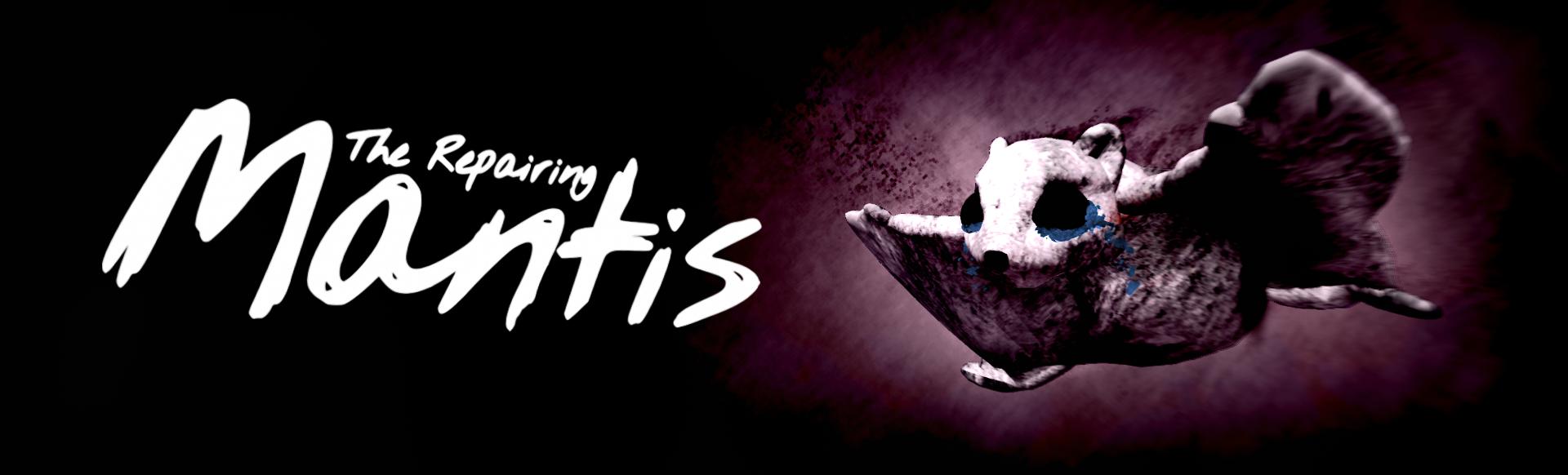 The Repairing Mantis