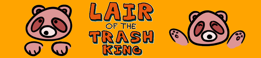 Lair of the Trash King