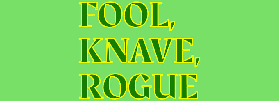 Fool, Knave, Rogue