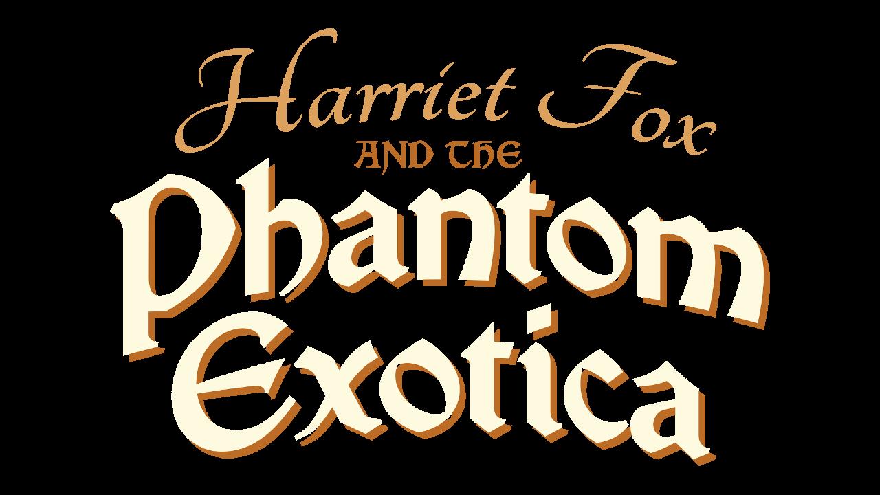 Harriet Fox and the Phantom Exotica
