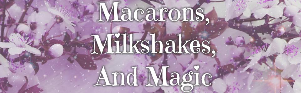 Macarons, Milkshakes, And Magic