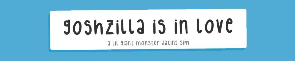 Goshzilla Is In Love
