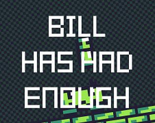 Bill Has Had Enough