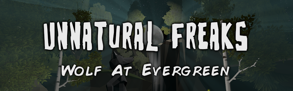 Unnatural Freaks: Wolf At Evergreen (VR)