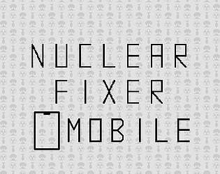 Nuclear Fixer Mobile