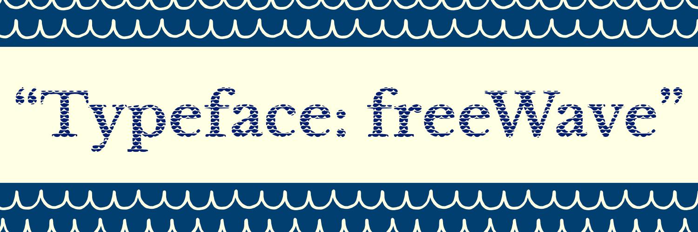 Typeface: freeWave