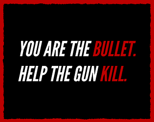 YOU ARE THE BULLET.