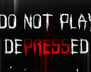 Do not Play Depressed