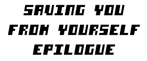 Saving You From Yourself: Epilogue