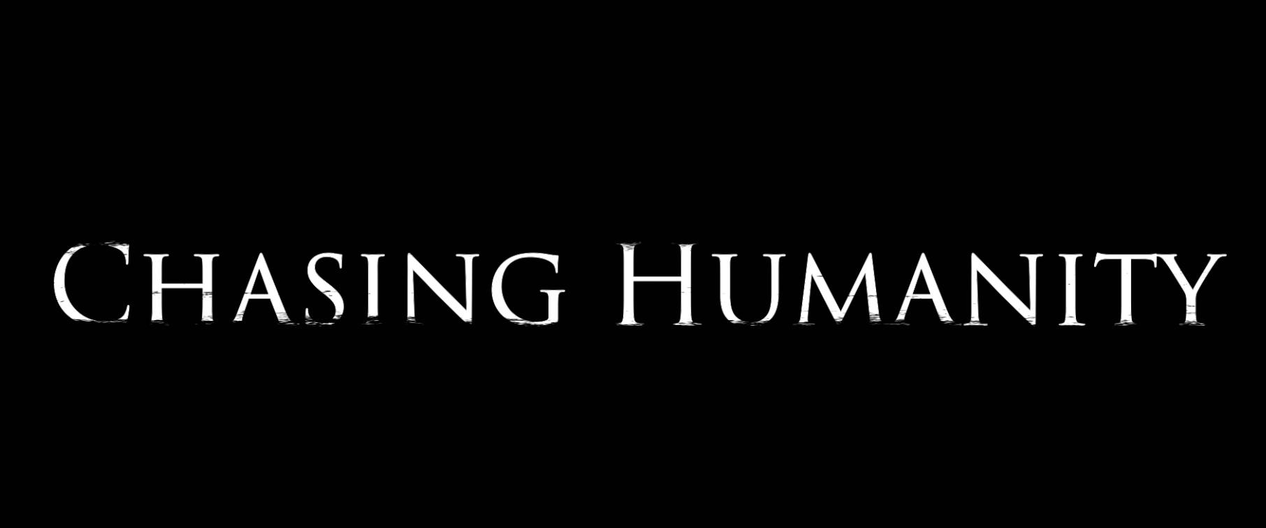 Chasing Humanity