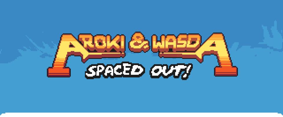 Aroki & Wasda: Spaced Out!