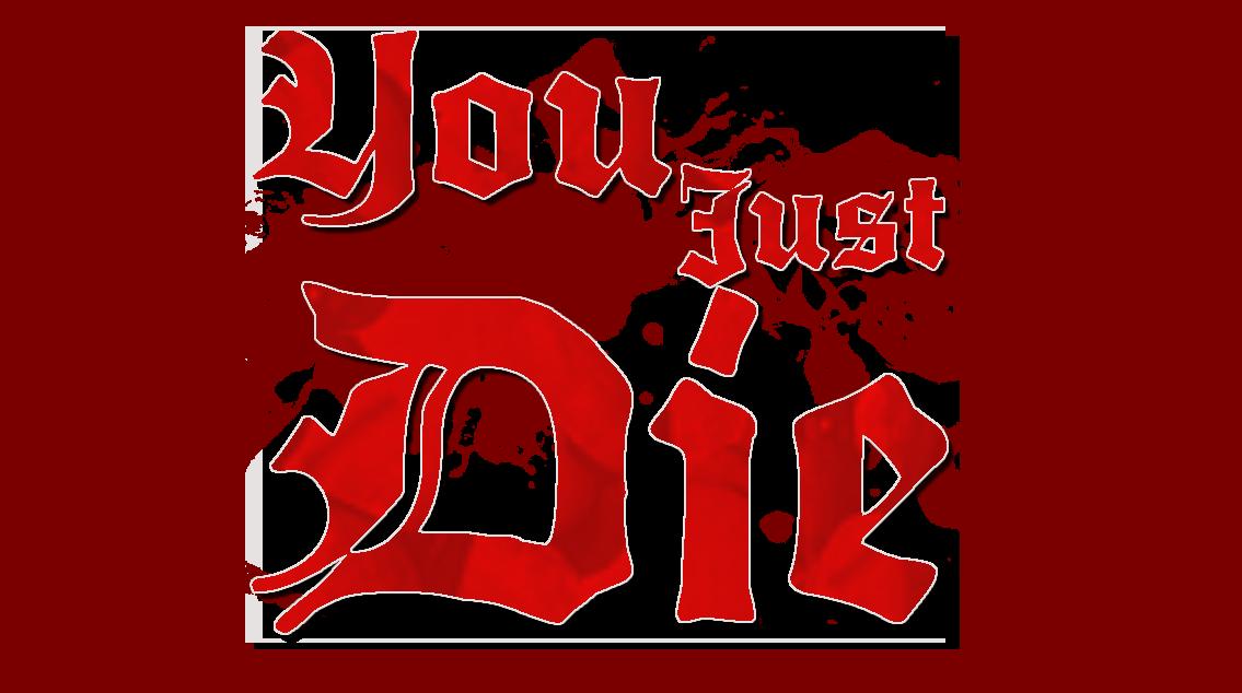 You Just Die