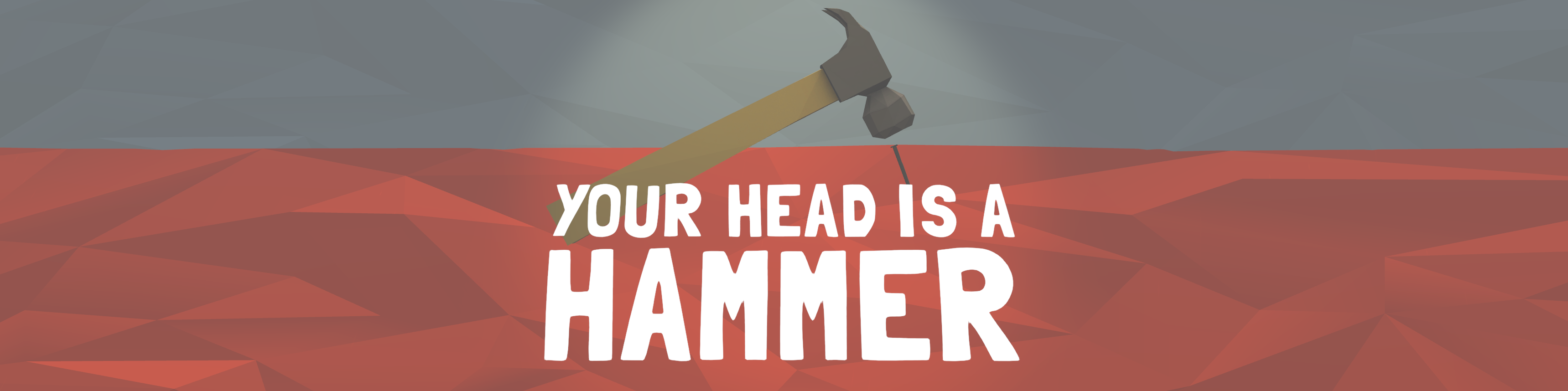 Your Head Is A Hammer (VR)