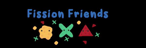 Fission Friends