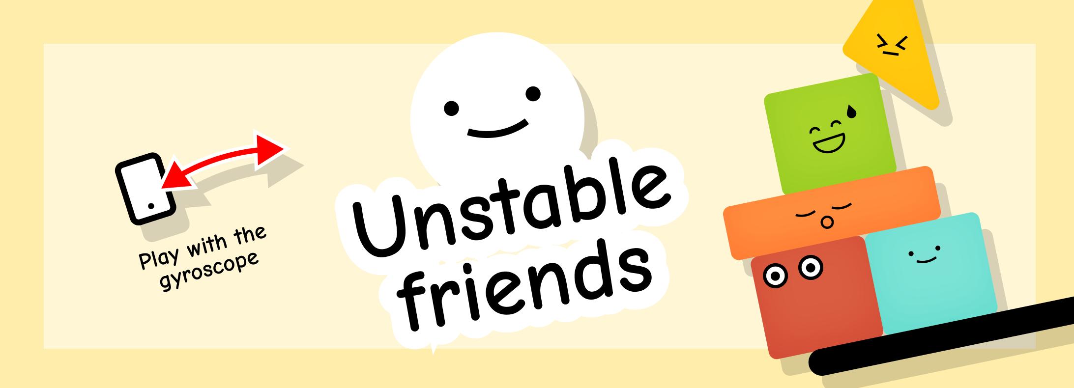 Unstable Friends 🙃