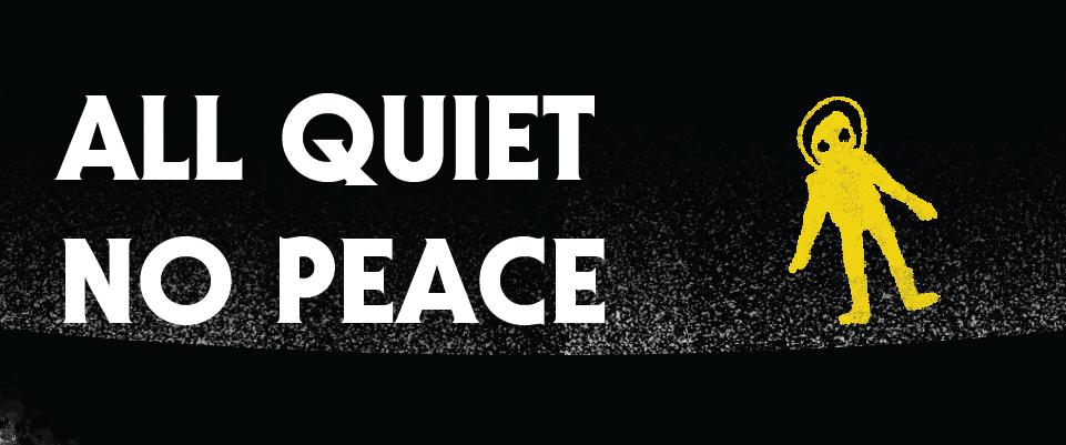 ALL QUIET, NO PEACE