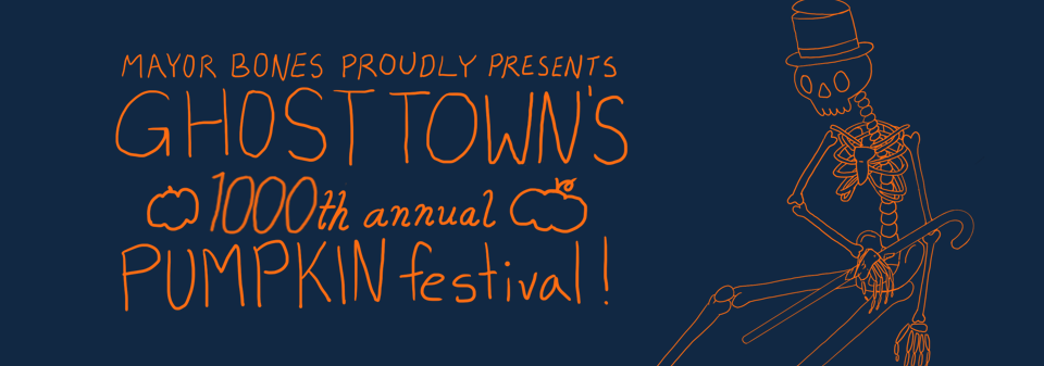 Mayor Bones Proudly Presents: Ghost Town's 1000th Annual Pumpkin Festival