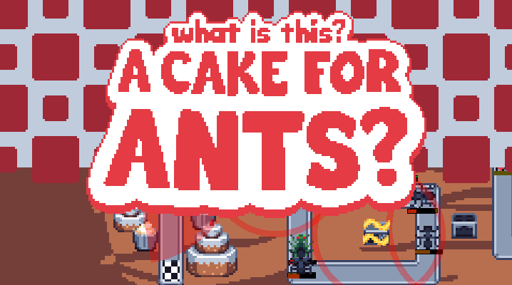 [LD40] What is this? A Cake for Ants?