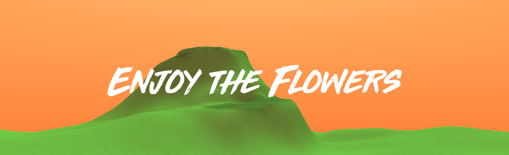 Enjoy the Flowers