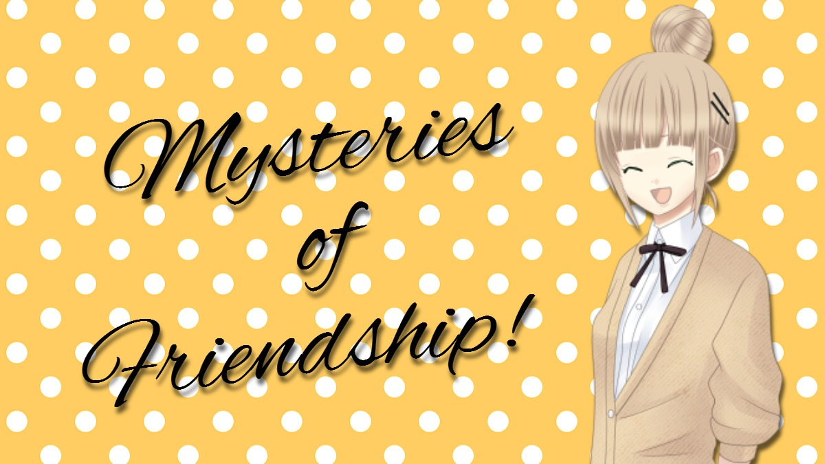 Mysteries of Friendship!