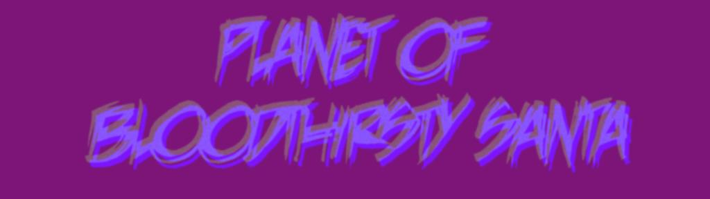 Planet of Bloodthirsty Santa (Demo)