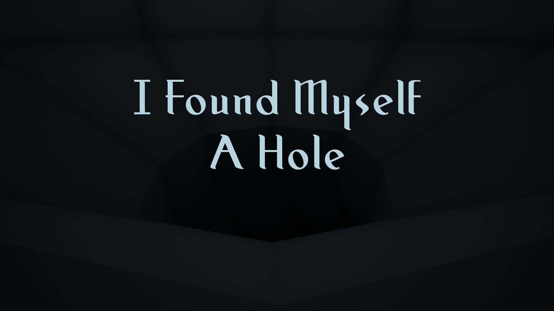 I Found Myself A Hole