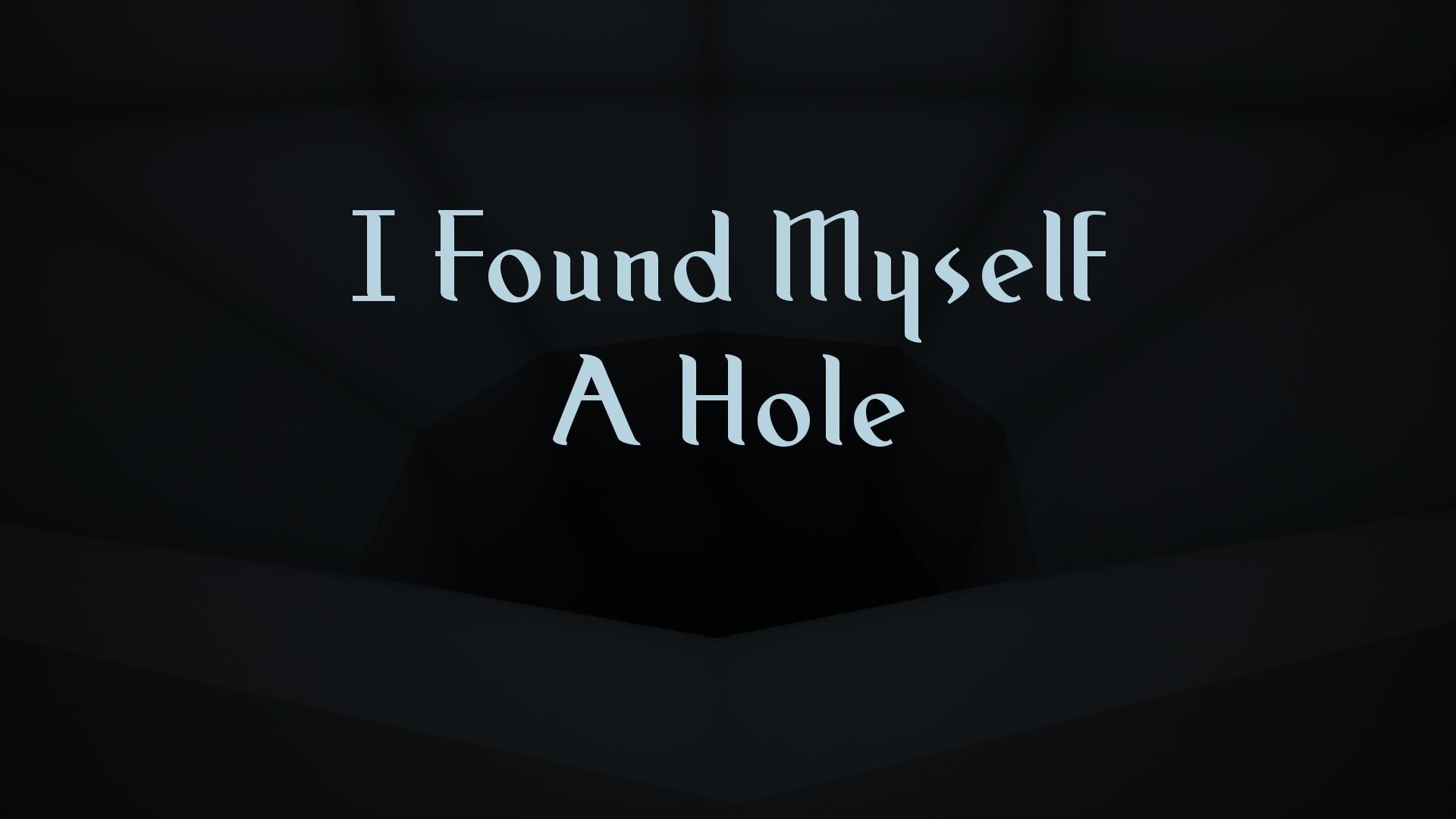 I Found Myself A Hole