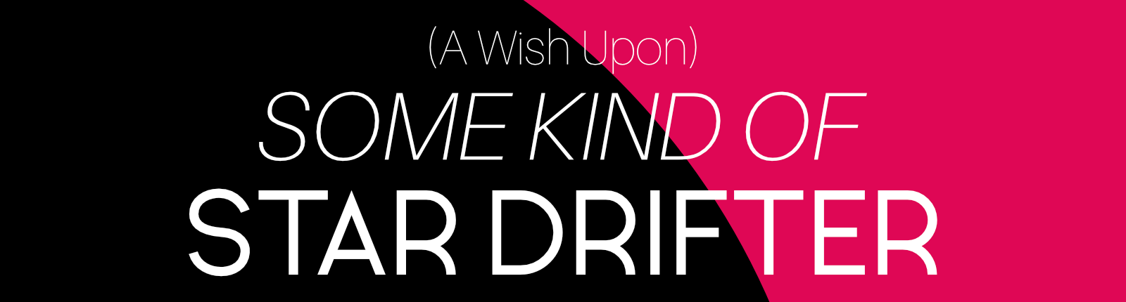 (A Wish Upon) Some Kind of Star Drifter