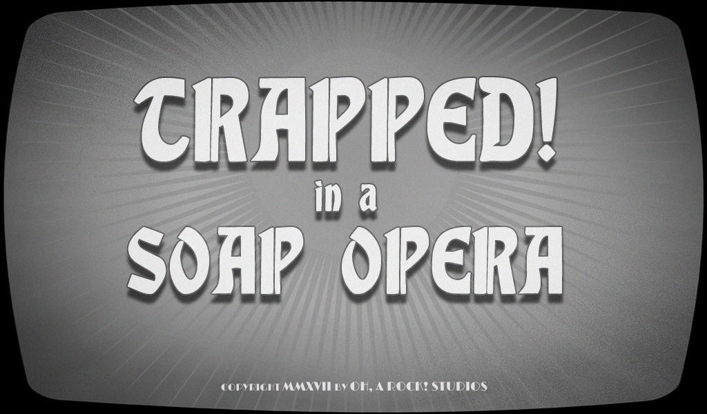 TRAPPED! in a Soap Opera