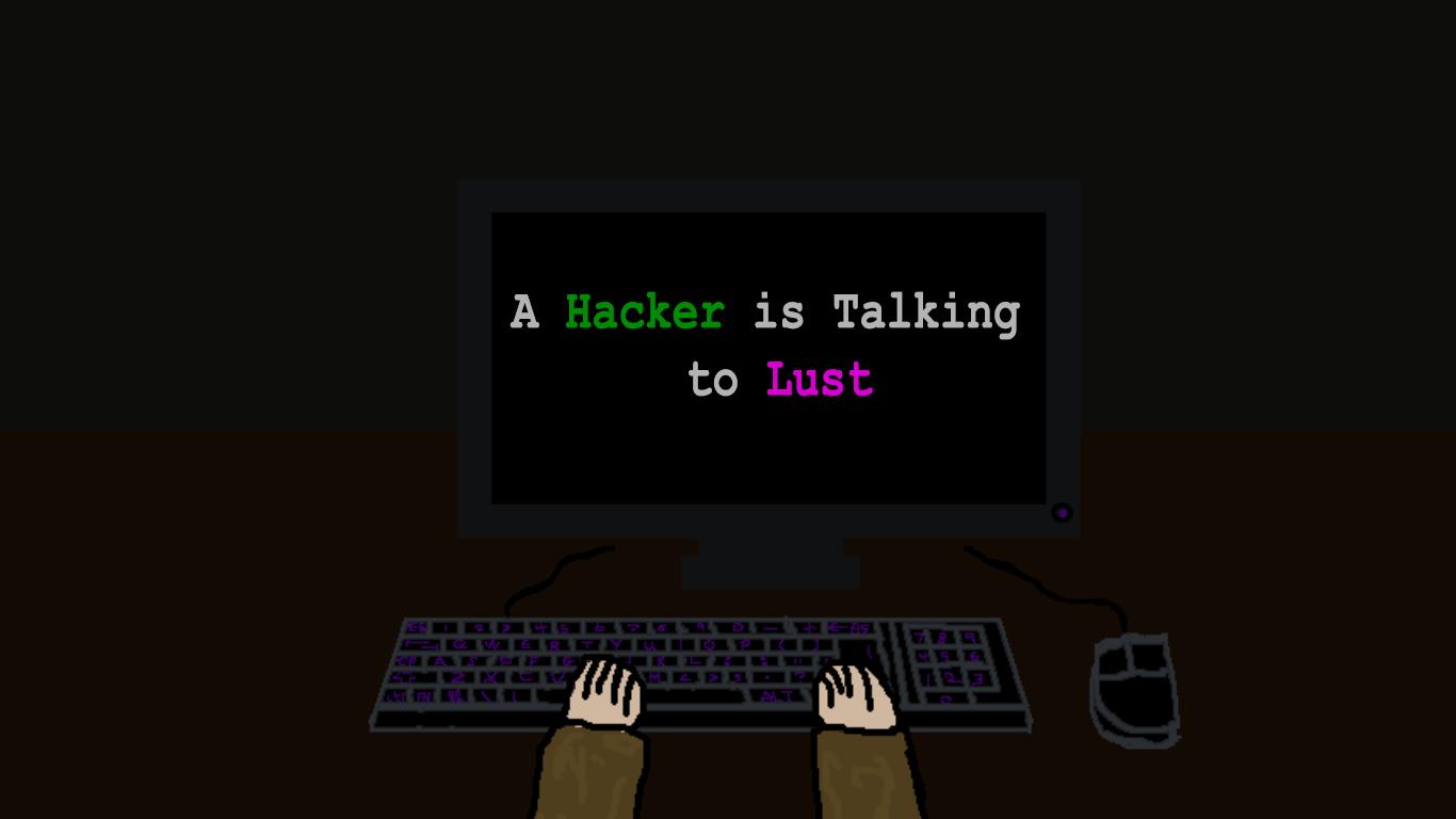 A Hacker is Talking to Lust