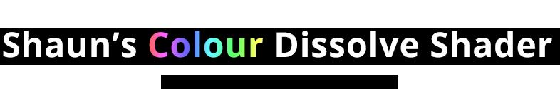Shaun's Colour Dissolve Shader