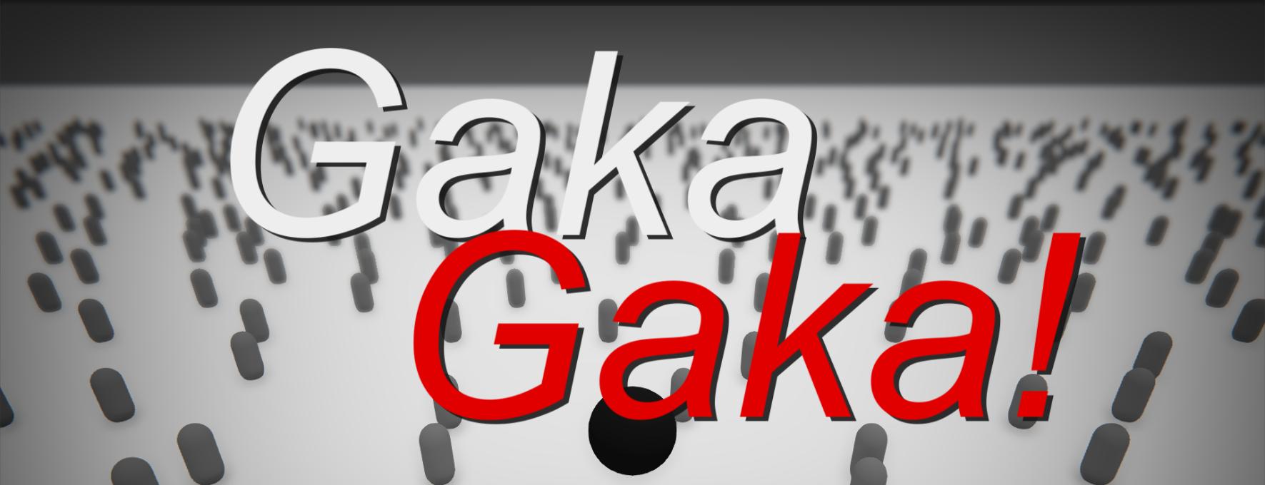 GakaGaka!